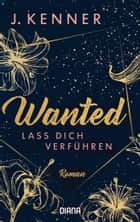 Wanted (1): Lass dich verführen - Roman ebook by J. Kenner, Christiane Burkhardt