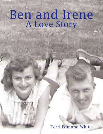 Ben and Irene: A Love Story ebook by Terri Edmund White