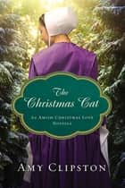 The Christmas Cat - An Amish Christmas Love Novella ebook by Amy Clipston