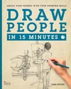 Draw People in 15 Minutes - Amaze your friends with your drawing skills ebook by Jake Spicer