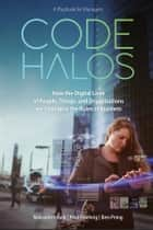 Code Halos - How the Digital Lives of People, Things, and Organizations are Changing the Rules of Business ebook by Malcolm Frank, Paul Roehrig, Ben Pring