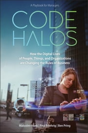 Code Halos - How the Digital Lives of People, Things, and Organizations are Changing the Rules of Business ebook by Malcolm Frank,Paul Roehrig,Ben Pring