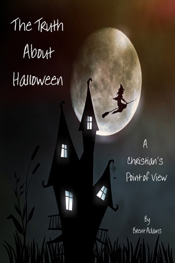 the truth about halloween a christians point of view ebook by brent adams