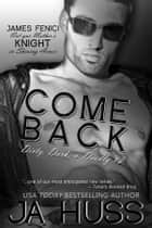COME BACK : Dirty, Dark, and Deadly Book Two ebook by J.A. Huss