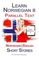 Learn Norwegian II - Parallel Text - Short Stories (Norwegian - English) ebook by