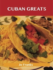 Cuban Greats: Delicious Cuban Recipes, The Top 43 Cuban Recipes ebook by Jo Franks