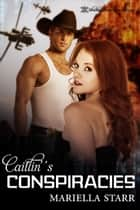 Caitlin's Conspiracies ebook by Mariella Starr