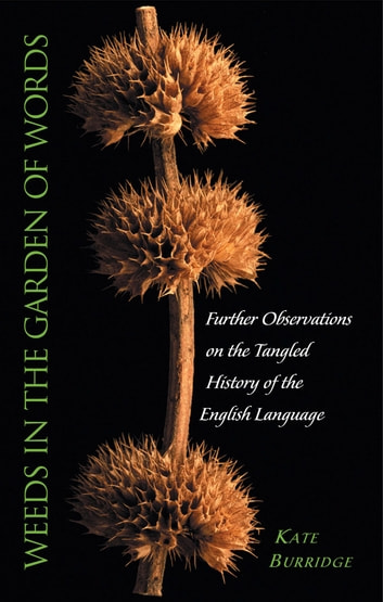 Weeds in the Garden of Words: Further observations of the tangled histor y of the English language ebook by Kate Burridge