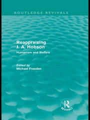 Reappraising J. A. Hobson (Routledge Revivals) - Humanism and Welfare ebook by