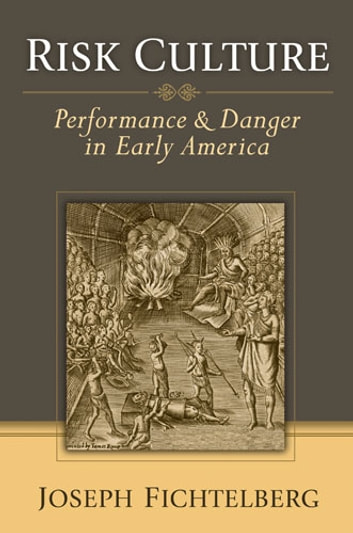 Risk Culture - Performance and Danger in Early America ebook by Joseph Fichtelberg