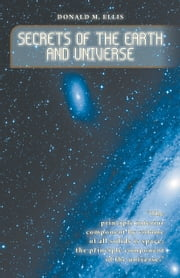 Secrets of the Earth and Universe ebook by Ellis, Donald M.