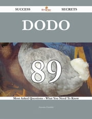 Dodo 89 Success Secrets - 89 Most Asked Questions On Dodo - What You Need To Know ebook by Antonio Franklin