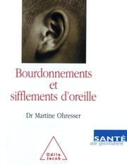 Bourdonnements et Sifflements d'oreille ebook by Martine Ohresser