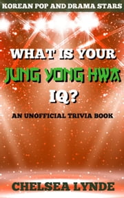 What is Your Jung Yong Hwa IQ? - Korean Pop and Drama Stars, #3 ebook by Chelsea Lynde