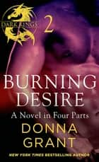 Burning Desire: Part 2 - A Dark King Novel in Four Parts ebook by Donna Grant