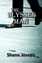 The Ulysses Man - a novel ebook by Shane Joseph