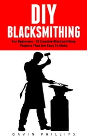 DIY Blacksmithing ebook by Gavin Phillips
