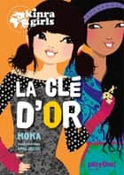 Kinra Girls - La clé d'or - Tome 6 ebook by Moka, Anne Cresci