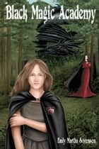 Black Magic Academy Ebook di Emily Martha Sorensen