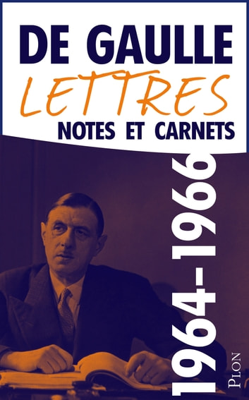 Lettres, notes et carnets, tome 10 : 1964-1966 eBook by Charles de GAULLE