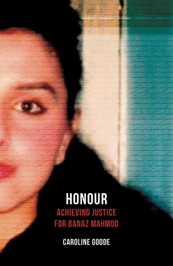 Honour - Achieving Justice for Banaz Mahmod ebook by Caroline Goode