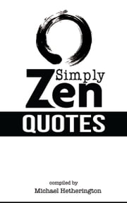 Simply Zen Quotes ebook by Michael Hetherington