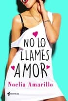 No lo llames amor eBook by Noelia Amarillo