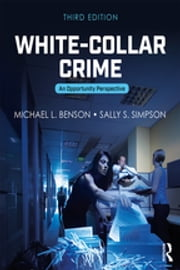 White-Collar Crime - An Opportunity Perspective ebook by Michael L. Benson, Sally S. Simpson