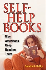 Self-Help Books - WHY AMERICANS KEEP READING THEM ebook by Sandra K. Dolby