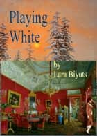 Playing White ebook by Lara Biyuts