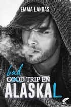 Bad Trip en AlasKaL eBook by Emma Landas