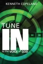 Tune In To The Voice of God ebook by Kenneth Copeland