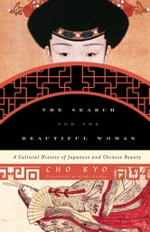 The Search for the Beautiful Woman - A Cultural History of Japanese and Chinese Beauty ebook by Cho Kyo