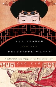The Search for the Beautiful Woman - A Cultural History of Japanese and Chinese Beauty ebook by Kobo.Web.Store.Products.Fields.ContributorFieldViewModel