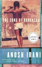 The Song of Kahunsha ebook by Anosh Irani