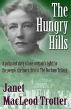 THE HUNGRY HILLS - A poignant story of one woman's fight for the people she loves: the first in The Durham Trilogy ebook by Janet MacLeod Trotter