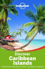 Lonely Planet Discover Caribbean Islands ebook by Lonely Planet,Ryan Ver Berkmoes,Jean-Bernard Carillet,Paul Clammer,Michael Grosberg,Andrea Schulte-Peevers,Polly Thomas,Karla Zimmerman