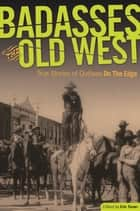 Badasses of the Old West - True Stories of Outlaws on the Edge ebook by Erin H. Turner