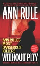 Without Pity - Ann Rule's Most Dangerous Killers ebook by Ann Rule