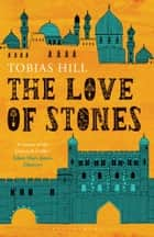 The Love of Stones eBook by Tobias Hill