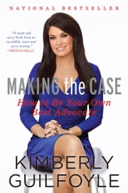 Making the Case - How to Advocate for Yourself in Work and Life ebook by Kimberly Guilfoyle