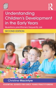 Understanding Children's Development in the Early Years - Questions practitioners frequently ask ebook by Christine Macintyre