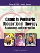 Cases in Pediatric Occupational Therapy - Assessment and Intervention eBook by Susan Cahill, Patricia Bowyer