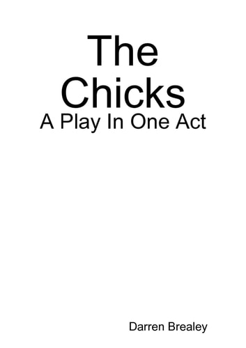 The Chicks - A Play In One Act ebook by Darren Brealey