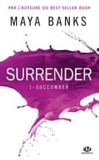 Succomber - Surrender, T1 ebook by Florence Moreau, Maya Banks