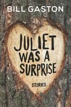 Juliet Was a Surprise ebook by Bill Gaston