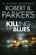 Robert B. Parker's Killing the Blues - A Jesse Stone Novel ebook by Robert B. Parker, Michael Brandman