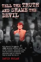 Tell the Truth and Shame the Devil ebook by David Nolan