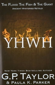 YHWH (Yahweh) - Ancient Stories Retold: The Flood, The Fish & the Giant ebook by G P Taylor,Paula Parker