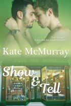 Show and Tell ebook by Kate McMurray